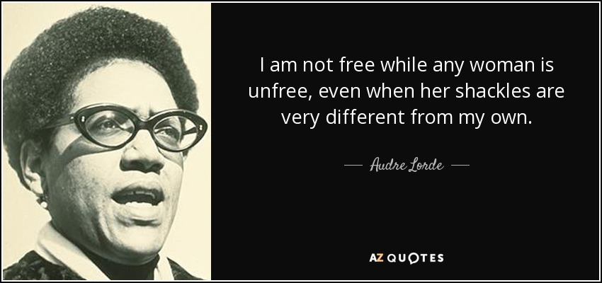 quote-i-am-not-free-while-any-woman-is-unfree-even-when-her-shackles-are-very-different-from-audre-lorde-44-30-36