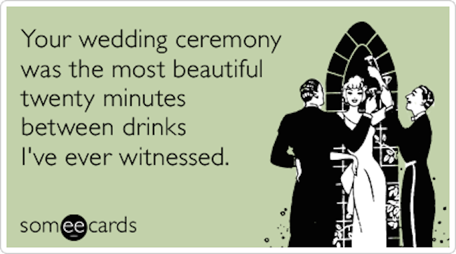 wedding-ceremony-drinks-drunk-twenty-minutes-wedding-ecards-someecards